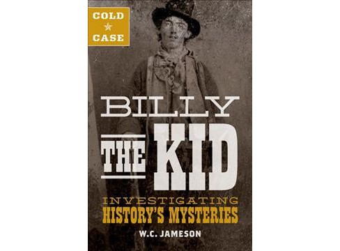Billy the Kid : Investigating History's Mysteries -  New (Cold Case) by W.C. Jameson (Hardcover) - image 1 of 1