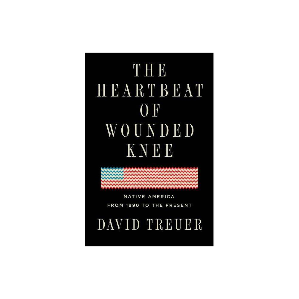 The Heartbeat of Wounded Knee - by David Treuer (Hardcover) Best