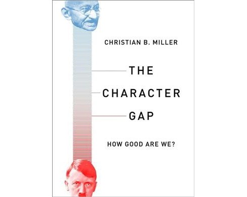 Character Gap : How Good Are We? -  by Christian B. Miller (Hardcover) - image 1 of 1