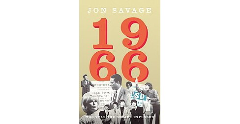 1966 : The Year the Decade Exploded (Hardcover) (Jon Savage) - image 1 of 1