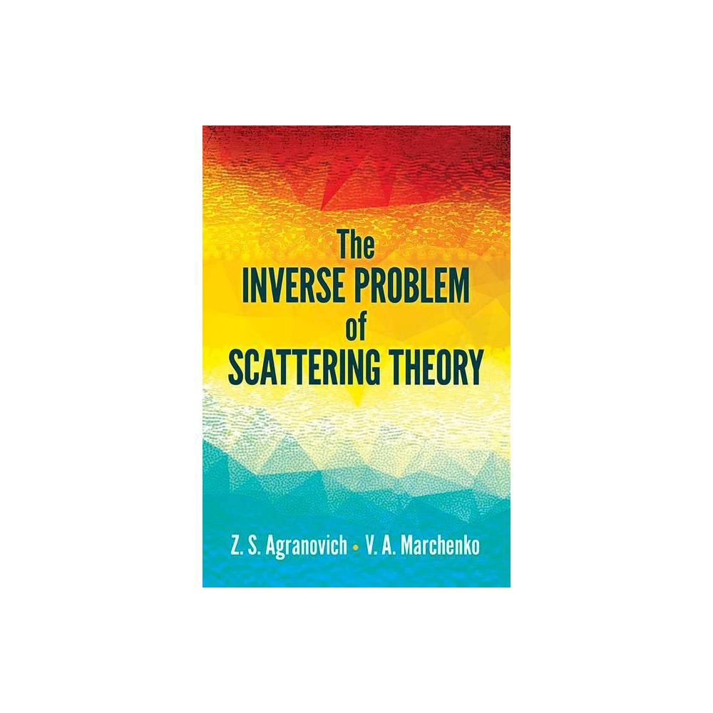 The Inverse Problem Of Scattering Theory Dover Books On Physics By Z S Agranovich V A Marchenko Paperback
