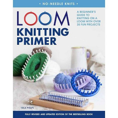 Loom Knitting Primer - (No-Needle Knits)2 Edition by Isela Phelps (Paperback)