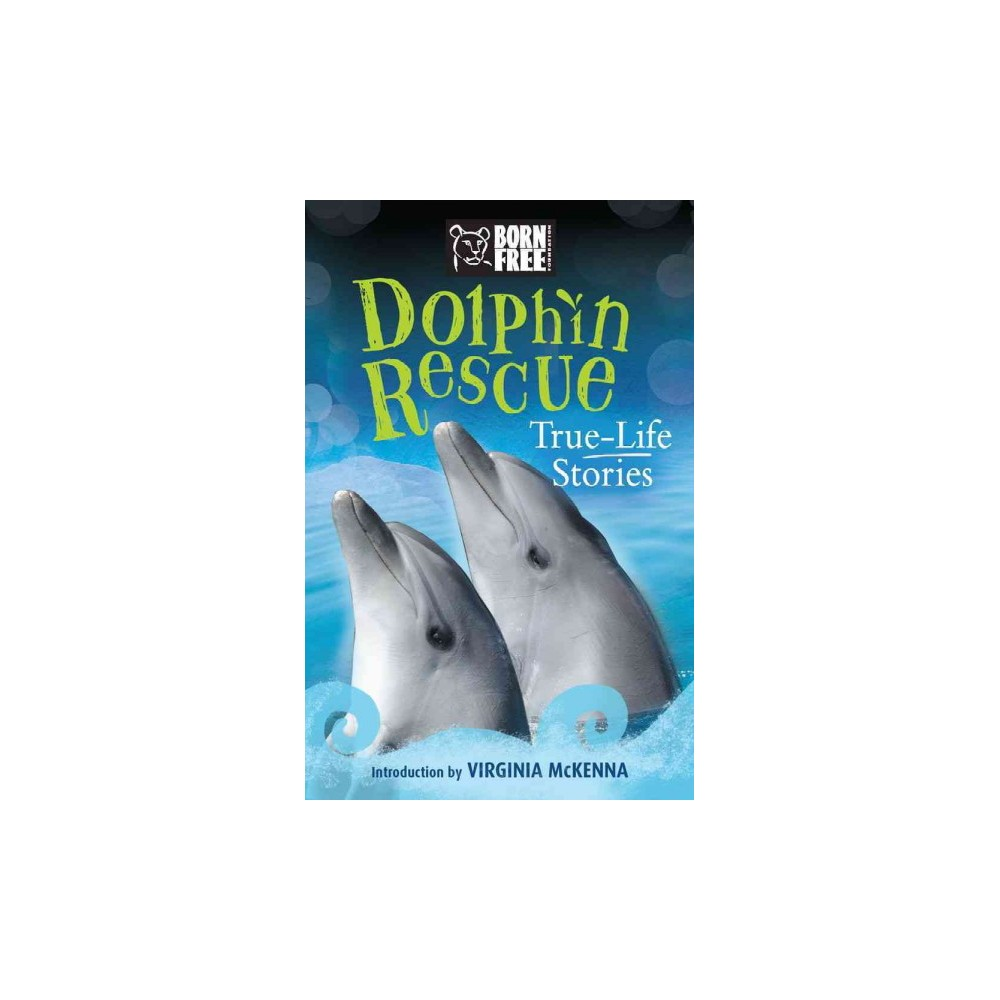 Dolphin Rescue : True-Life Stories - (Born Free) by Jinny Johnson (Paperback)