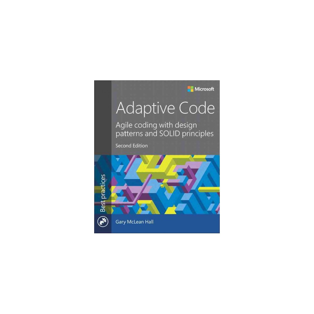 Adaptive Code : Agile Coding With Design Patterns and Solid Principles (Paperback) (Gary McLean Hall)