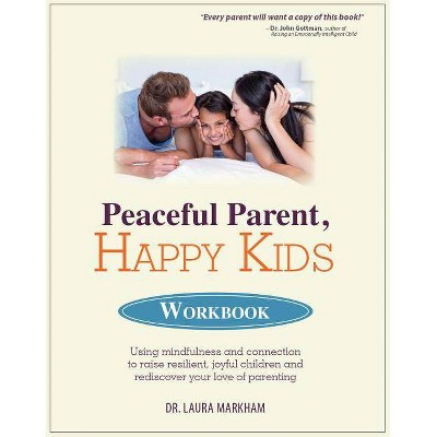 Peaceful Parent, Happy Kids Workbook - by  Laura Markham (Paperback)