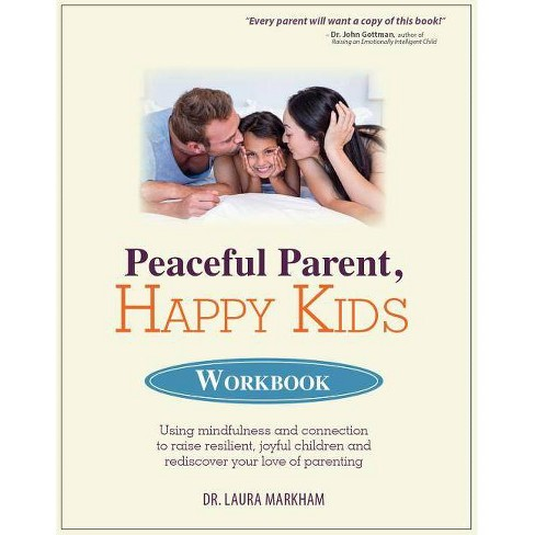 Peaceful Parent, Happy Kids Workbook - by  Laura Markham (Paperback) - image 1 of 1