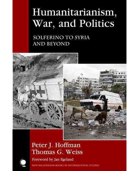 Humanitarianism, War, and Politics : Solferino to Syria and Beyond -  (Paperback) - image 1 of 1
