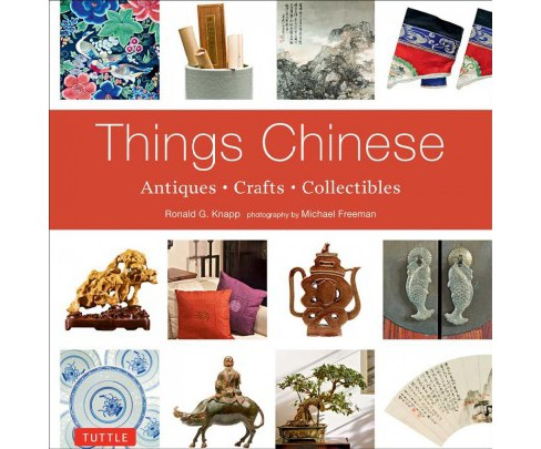 Things Chinese : Antiques - Crafts - Collectibles (Reprint) (Paperback) (Ronald G. Knapp) - image 1 of 1