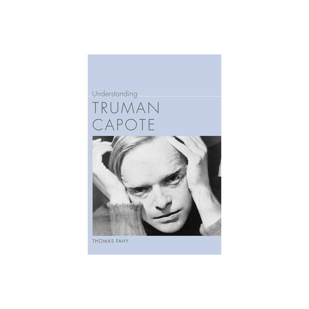Understanding Truman Capote Understanding Contemporary American Literature By Thomas Fahy Paperback