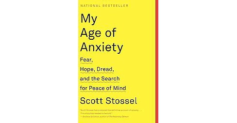 My Age of Anxiety : Fear, Hope, Dread, and the Search for Peace of Mind (Reprint) (Paperback) (Scott - image 1 of 1