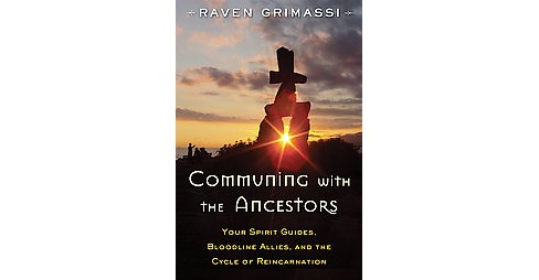 Communing With the Ancestors : Your Spirit Guides, Bloodline Allies, and the Cycle of Reincarnation - image 1 of 1