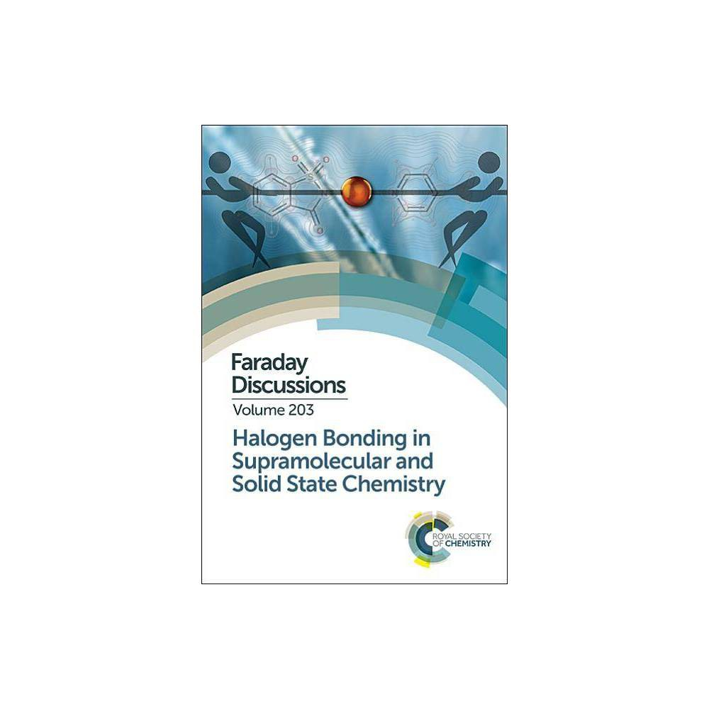 Halogen Bonding in Supramolecular and Solid State Chemistry - (Faraday Discussions) (Hardcover)