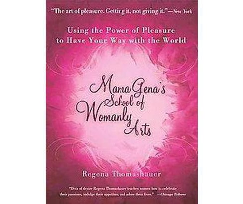 Mama Gena's School of Womanly Arts : Using the Power of Pleasure to Have Your Way With the World - image 1 of 1
