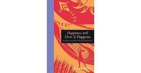 Happiness and How It Happens : Finding Contentment Through Mindfulness (Hardcover) (The Happy Buddha) - image 1 of 1