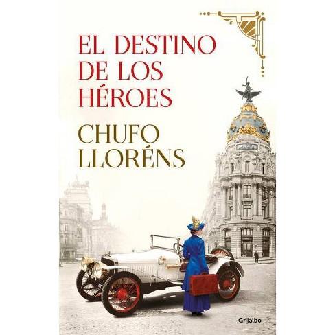 El Destino de Los H�roes / Heroes Destiny - by  Chufo Llorens (Hardcover) - image 1 of 1