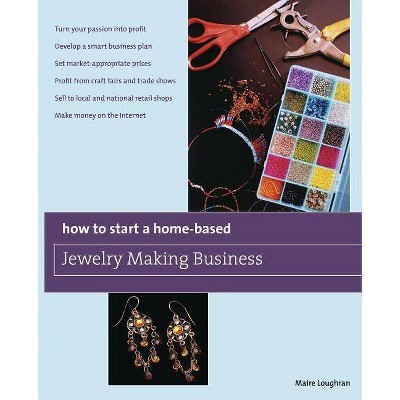 How to Start a Home-Based Jewelry Making Business - by  Maire Loughran (Paperback)