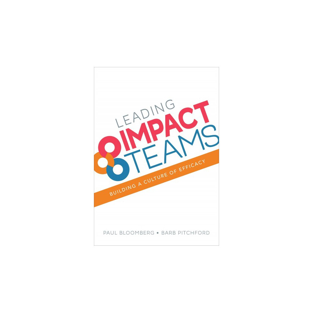 Leading Impact Teams : Building a Culture of Efficacy (Paperback) (Paul Bloomberg & Barb Pitchford)