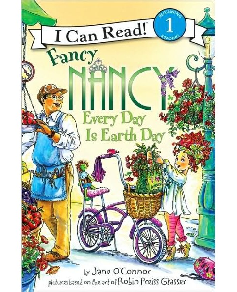 Fancy Nancy Every Day Is Earth Day ( Fancy Nancy: I Can Read, Level 1) (Paperback) by Jane O'Connor - image 1 of 1