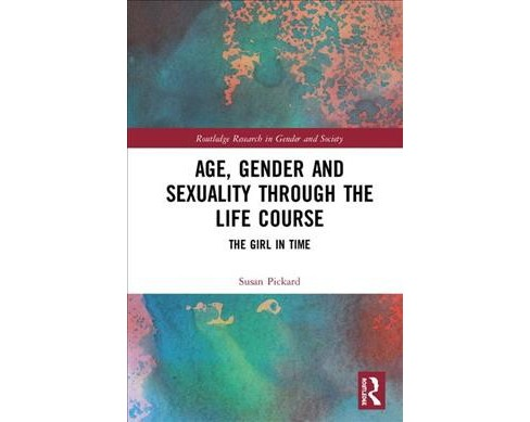 Age, Gender and Sexuality Through the Life Course : The Girl in Time -  by Susan Pickard (Hardcover) - image 1 of 1