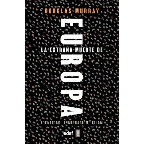 La Extrana Muerte de Europa. Inmigracion, Identidad, Islam - by  Douglas Murray (Paperback) - image 1 of 1