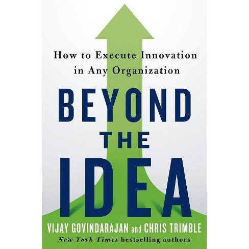 Beyond the Idea - by  Vijay Govindarajan & Chris Trimble (Hardcover) - image 1 of 1