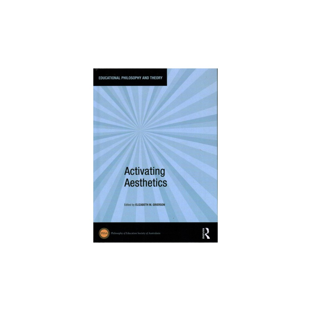 Activating Aesthetics - (Educational Philosophy and Theory) (Hardcover)