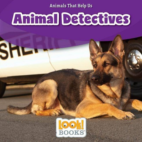 Animal Detectives - (Animals That Help Us (Look! Books (TM))) by  Wiley Blevins (Hardcover) - image 1 of 1