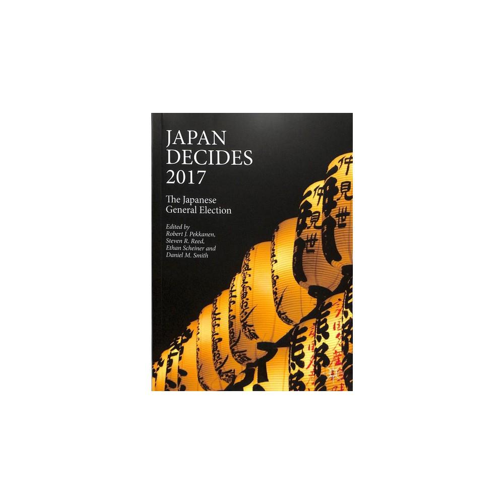 Japan Decides 2017 : The Japanese General Election - (Paperback)