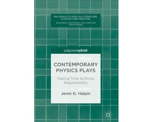 Contemporary Physics Plays : Making Time to Know Responsibility -  by Jenni G. Halpin (Hardcover) - image 1 of 1