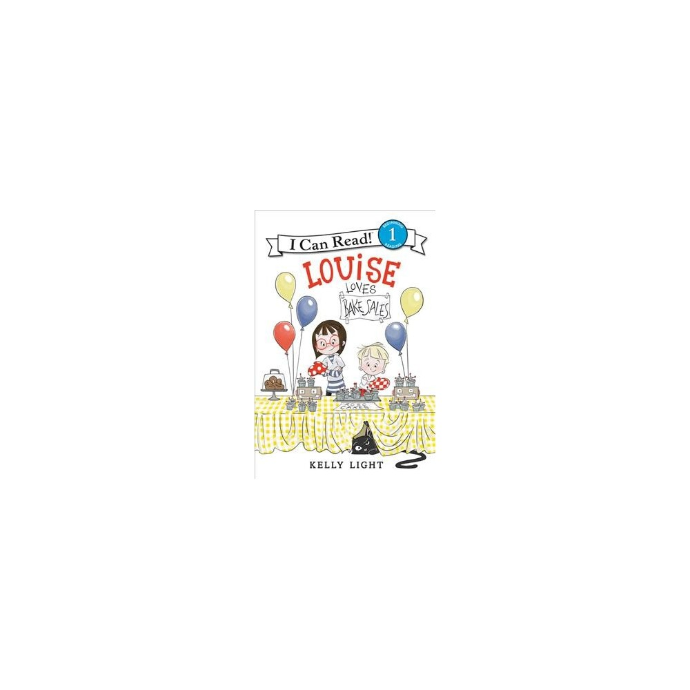 Louise Loves Bake Sales - (I Can Read. Level 1) by Laura Driscoll (Hardcover)