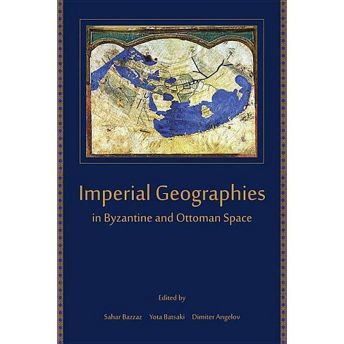 Imperial Geographies in Byzantine and Ottoman Space - (Hellenic Studies) (Paperback) - image 1 of 1