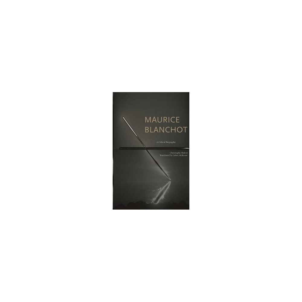 Maurice Blanchot : A Critical Biography - by Christophe Bident (Hardcover)