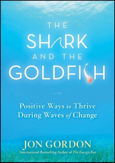 Shark and the Goldfish : Positive Ways to Thrive During Waves of Change (Hardcover) (Jon Gordon) - image 1 of 1