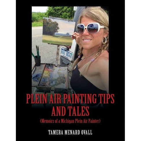 Plein Air Painting Tips and Tales - by  Tamera Menard Ovall (Paperback) - image 1 of 1