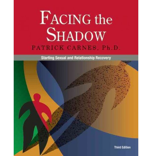 Facing the Shadow : Starting Sexual and Relationship Recovery -  by Ph.D. Patrick J. Carnes (Paperback) - image 1 of 1