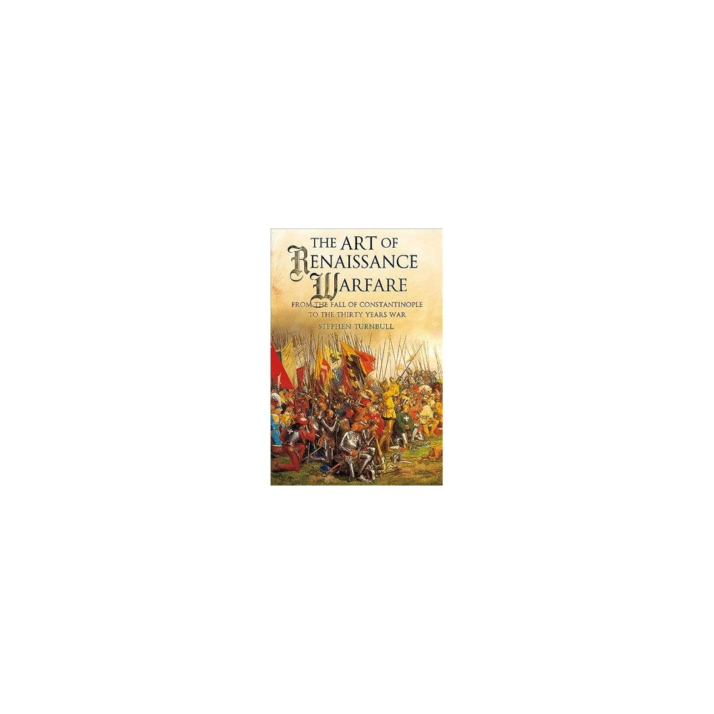 Art of Renaissance Warfare : From the Fall of Constantinople to the Thirty Years War - Reprint