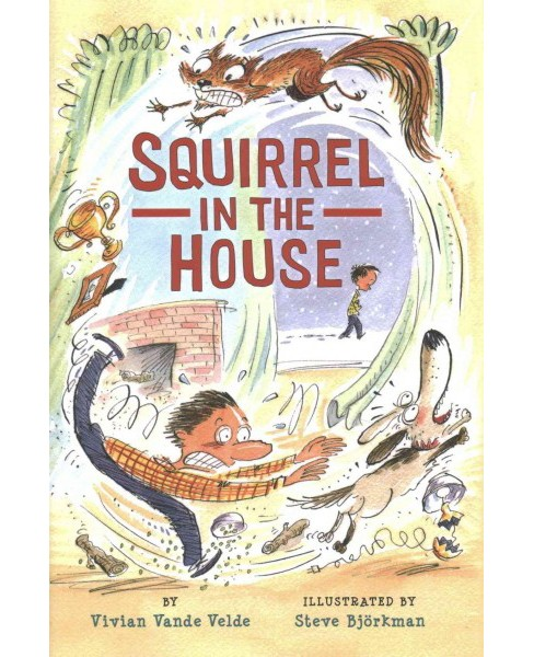 Squirrel in the House (School And Library) (Vivian Vande Velde) - image 1 of 1