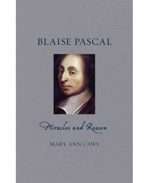 Blaise Pascal : Miracles and Reason (Hardcover) (Mary Ann Caws) - image 1 of 1