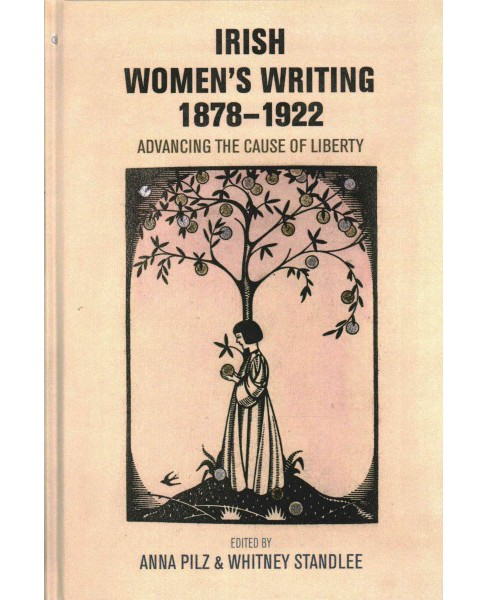 Irish women's writing, 1878-1922 : Advancing the cause of liberty (Hardcover) (Anna Pilz) - image 1 of 1