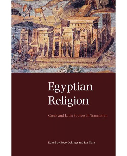 Egyptian Religion : Greek and Latin Sources in Translation (Paperback) (Boyo G. Ockinga & Ian Plant) - image 1 of 1