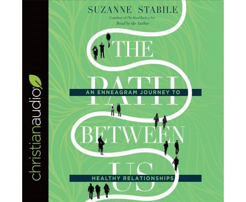Path Between Us : An Enneagram Journey to Healthy Relationships - Unabridged by Suzanne Stabile - image 1 of 1