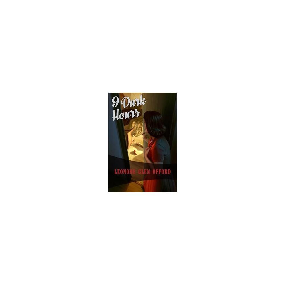9 Dark Hours - by Lenore Glen Offord (Paperback)