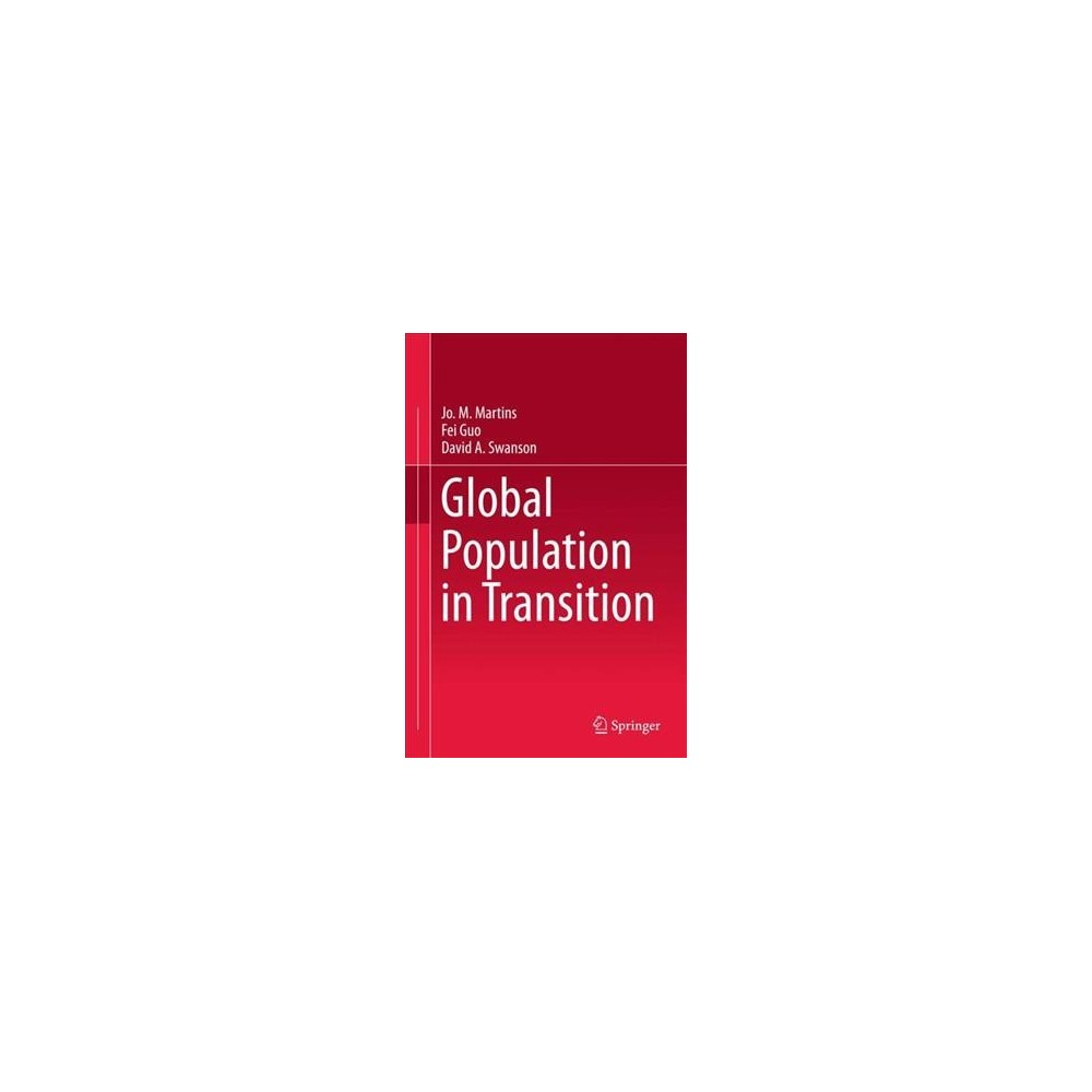 Global Population in Transition - by Jo. M. Martins & Fei Guo & David A. Swanson (Hardcover)