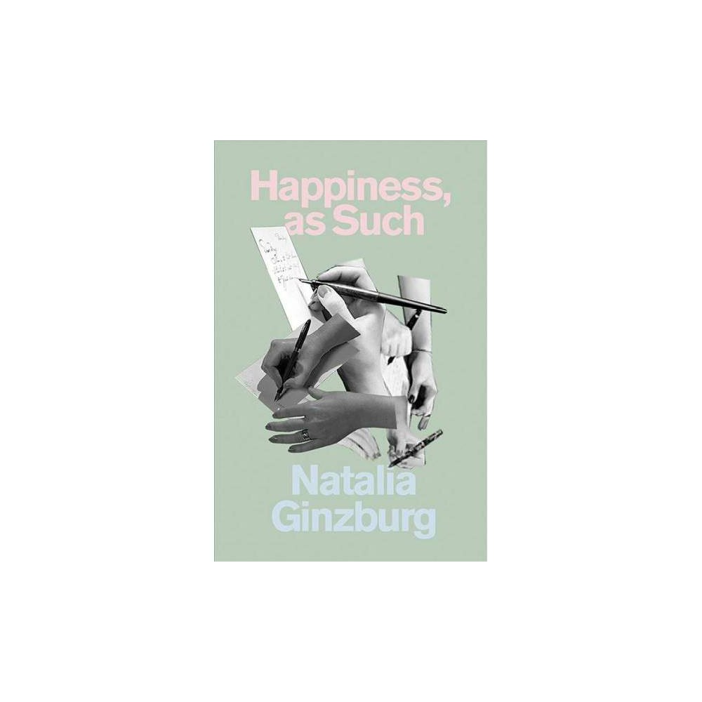Happiness, As Such - by Natalia Ginzburg (Paperback)