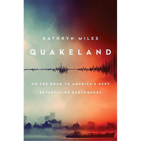 Quakeland - by  Kathryn Miles (Hardcover) - image 1 of 1