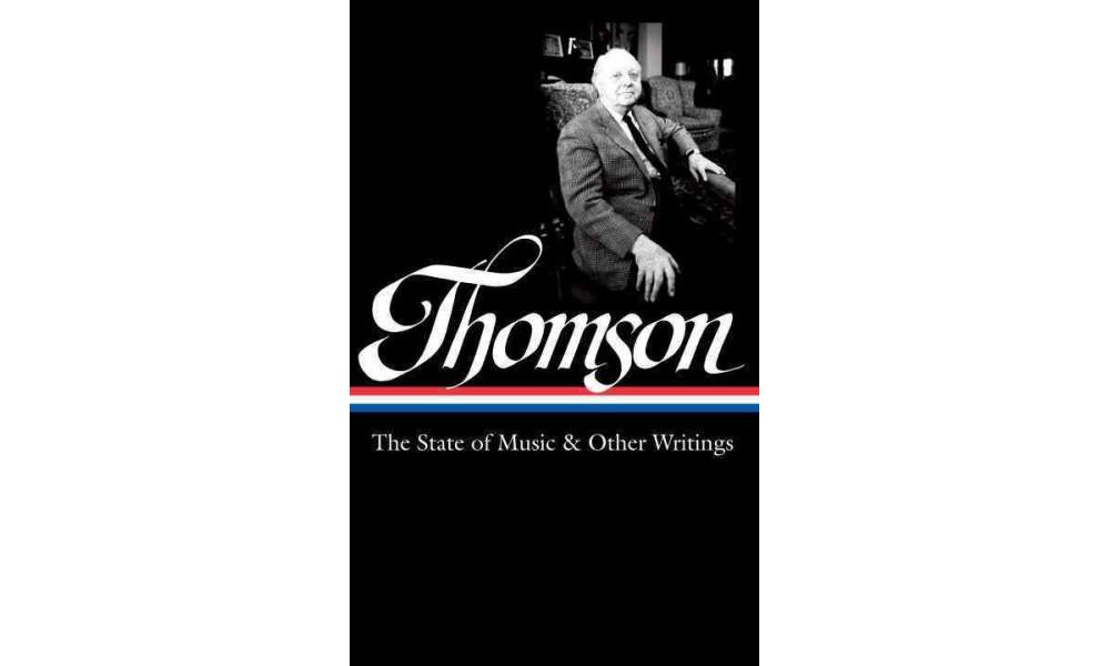 Virgil Thomson : The State of Music & Other Writings (Har...