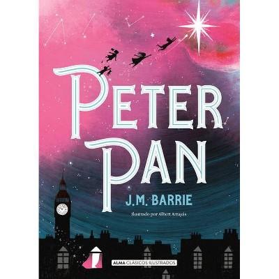 Peter Pan - (Clásicos Ilustrados) by  James Matthew Barrie (Hardcover)
