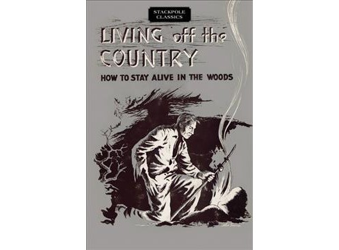 Living off the Country : How to Stay Alive in the Woods -  by Bradford Angier (Paperback) - image 1 of 1