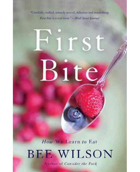 First Bite : How We Learn to Eat (Reprint) (Paperback) (Bee Wilson) - image 1 of 1