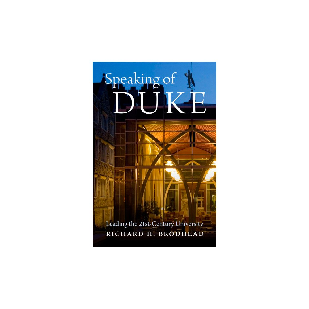Speaking of Duke : Leading the 21st-Century University (Hardcover) (Richard H. Brodhead)